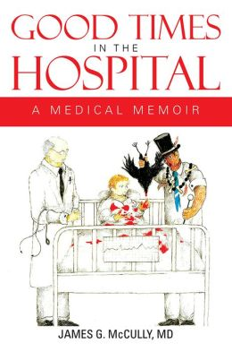 GOOD TIMES IN THE HOSPITAL: A MEDICAL MEMOIR