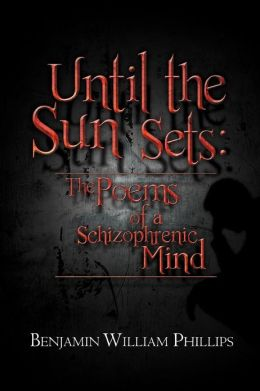 Until the Sun Sets: The Poems of a Schizophrenic Mind