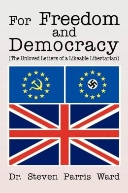 For Freedom and Democracy: (The Unloved Letters of a Likeable Libertarian)