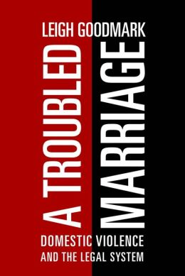 A Troubled Marriage: Domestic Violence and the Legal System