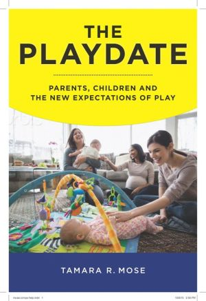 Playdate: Parents, Children and the New Expectations of Play