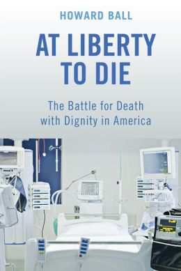 At Liberty to Die: The Battle for Death with Dignity in America