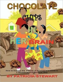Chocolate Chips in Her Brain: How to Explain the Effects of Strokes to Children in a Whimsical and Spiritual Way