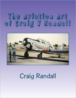 The Aviation Art of Craig V Randall: Second Edition
