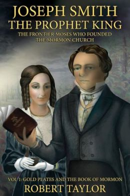 Joseph Smith the Prophet King: The Frontier Moses Who Founded the Mormon Church