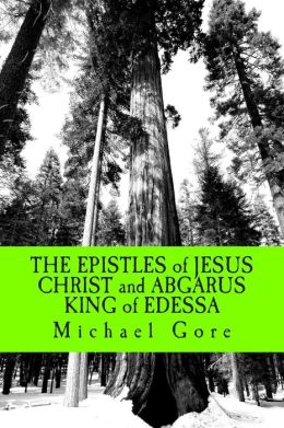 The EPISTLES of JESUS CHRIST and ABGARUS KING of EDESSA: Lost and Forgotten Books of the New Testament