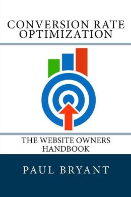Conversion Rate Optimization - The Website Owners Handbook: Modules 1-7