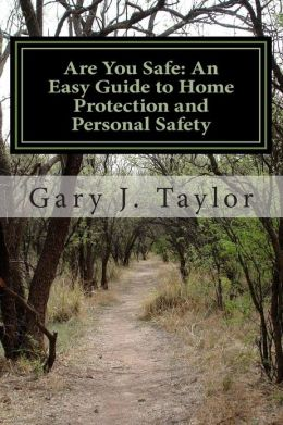 Are You Safe: An Easy Guide to Home Protection and Personal Safety
