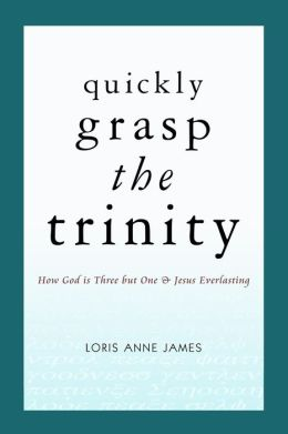 Quickly Grasp the Trinity: How God Is Three But One & Jesus Everlasting