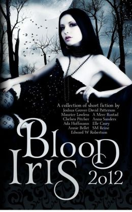 Blood Iris 2012: A Dark Fantasy Anthology
