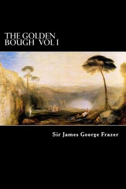The Golden Bough Vol I: A Study of Magic and Religion