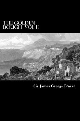 The Golden Bough Vol II: A Study of Magic and Religion