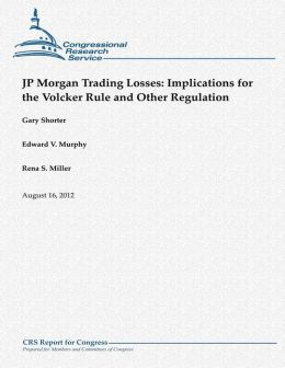 JP Morgan Trading Losses: Implications for the Volcker Rule and Other Regulation