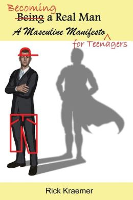 Becoming a Real Man: A Masculine Manifesto for Teenagers