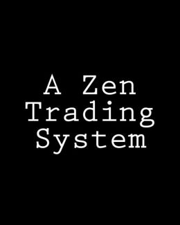 A Zen Trading System: The Stock Market Experiments of a Trader-Philosopher