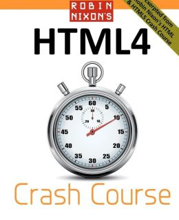 Robin Nixon's Html4 Crash Course: Learn HTML the Quick and Easy Way