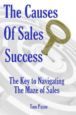 The Causes of Sales Success: The Key to Navigating the Maze of Sales