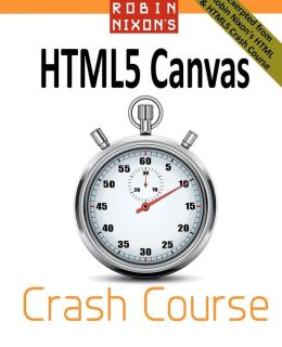 Robin Nixon's HTML5 Canvas Crash Course: Learn the HTML5 Canvas the Quick and Easy Way