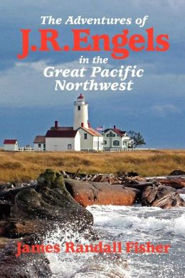The Adventures of J.R. Engels In the Great Pacific Northwest