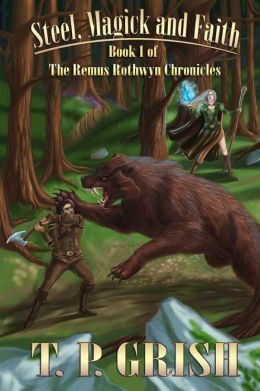 Steel, Magick and Faith: Book 1 of The Remus Rothwyn Chronicles