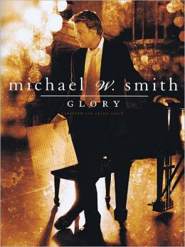 Michael W. Smith - Glory: [Adapted for Piano Solo]