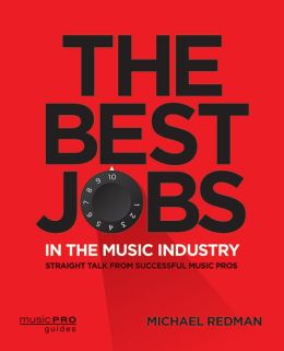 The Best Jobs in the Music Industry: Straight Talk from Successful Music Pros