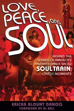 Love, Peace, and Soul: Behind the Scenes of America's Favorite Dance Show Soul Train: The Classic Moments