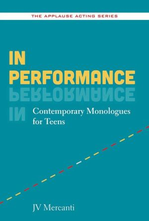 In Performance: Contemporary Monologues for Teens
