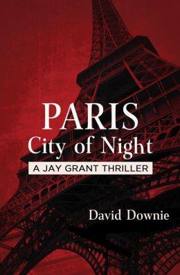 Paris City of Night: A Jay Grant Thriller