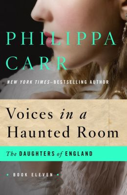 Voices in a Haunted Room (Daughters of England Series #11)