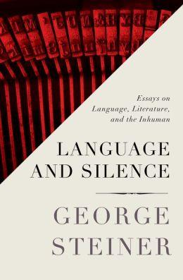 Language and Silence: Essays on Language, Literature, and the Inhuman