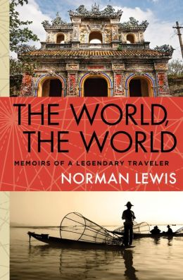 The World, the World: Memoirs of a Legendary Traveler