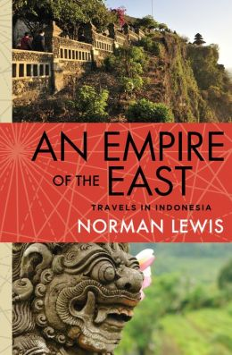 An Empire of the East: Travels in Indonesia