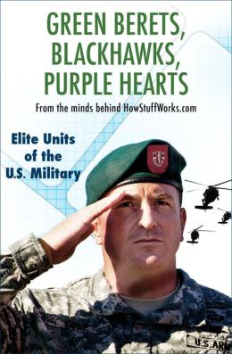 Green Berets, Blackhawks, Purple Hearts: Elite Units of the US Military