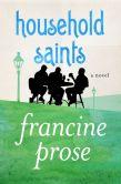 Book Cover Image. Title: Household Saints:  A Novel, Author: Francine Prose