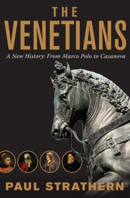 The Venetians: A New History: From Marco Polo to Casanova