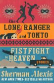 Book Cover Image. Title: The Lone Ranger and Tonto Fistfight in Heaven, Author: Sherman Alexie