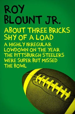 About Three Bricks Shy of a Load: A Highly Irregular Lowdown on the Year the Pittsburgh Steelers Were Super but Missed the Bowl