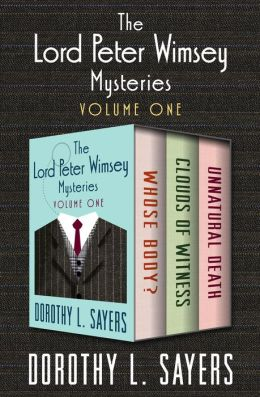 The Lord Peter Wimsey Mysteries, Volumes One Through Three: Whose Body?, Clouds of Witness, and Unnatural Death