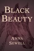 Book Cover Image. Title: Black Beauty, Author: Anna Sewell