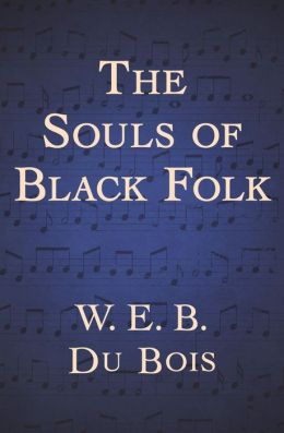 an analysis of themes in souls of black folk by w e b du bois Du bois published the souls of black folk (1903),  the socialist analysis of w e b du bois, phd dissertation, state university of new york at buffalo.