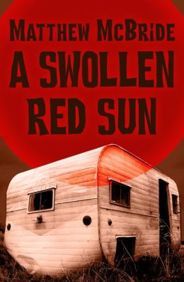 A Swollen Red Sun - Matthew McBride