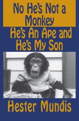No, He's Not A Monkey, He's An Ape and He's My Son