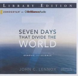 Seven Days That Divide the World : The Beginning According to Genesis and Science: Library Edition