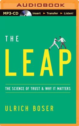 Leap, The: The Science of Trust and Why It Matters