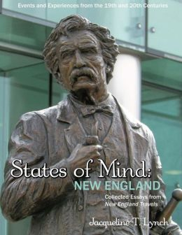 STATES OF MIND: NEW ENGLAND - Events & Experiences from 19th & 20th Centuries: Collected Essays from New England Travels