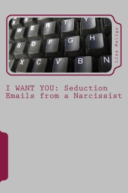 I Want You: Seduction Emails from a Narcissist