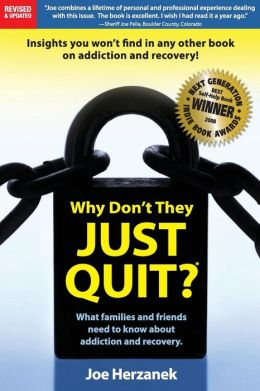 Why Don't They Just Quit?: : What Families and Friends Need to Know about Addiction and Recovery.