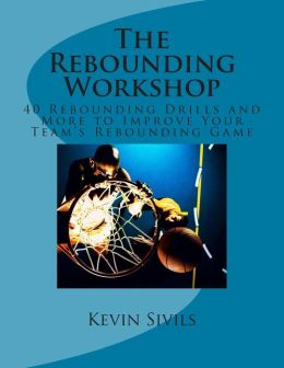 The Rebounding Workshop: 40 Rebounding Drills and More to Improve Your Team's Rebounding Game
