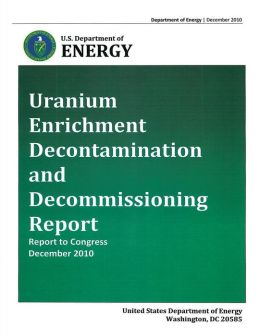 Uranium Enrichment Decontamination and Decommissiong Report - Report to Congress, December 2010